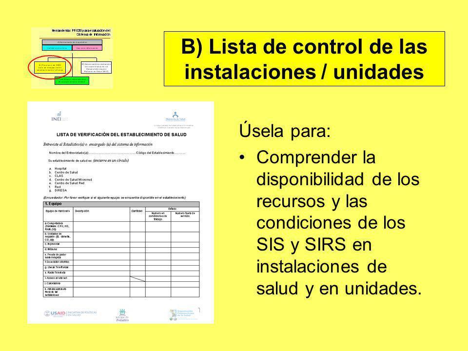 Úsela para: Comprender la disponibilidad de los recursos y las condiciones de los SIS y SIRS en instalaciones de salud y en unidades. B) Lista de cont