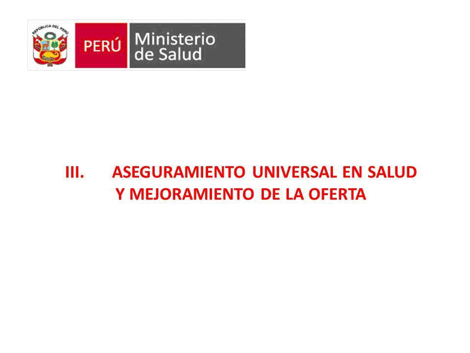 III.ASEGURAMIENTO UNIVERSAL EN SALUD Y MEJORAMIENTO DE LA OFERTA