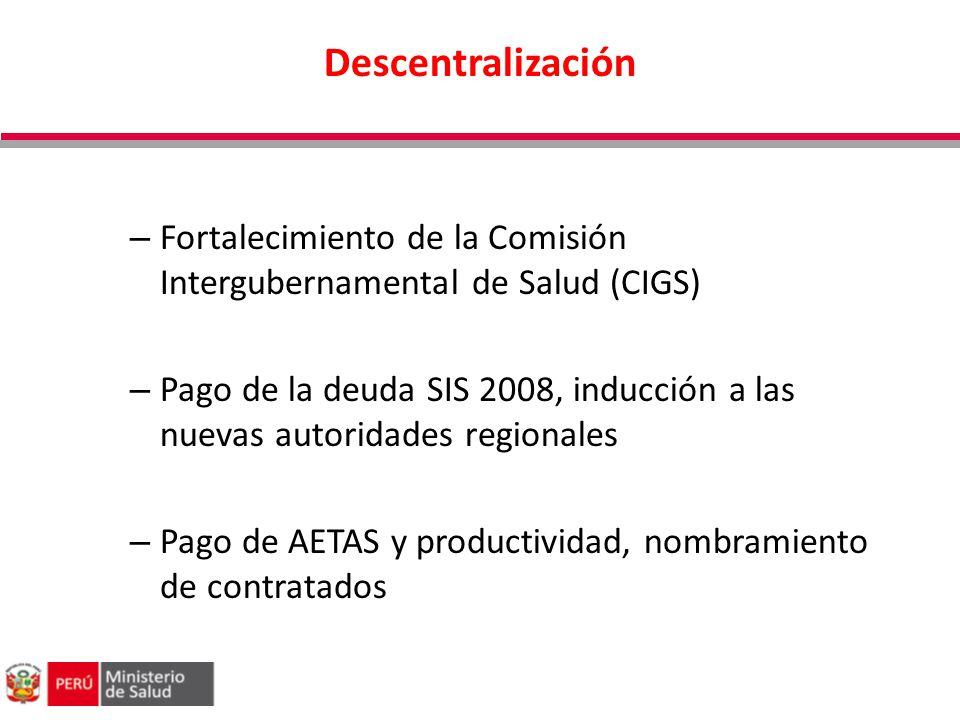 Descentralización – Fortalecimiento de la Comisión Intergubernamental de Salud (CIGS) – Pago de la deuda SIS 2008, inducción a las nuevas autoridades