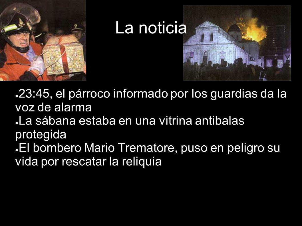 La noticia 23:45, el párroco informado por los guardias da la voz de alarma La sábana estaba en una vitrina antibalas protegida El bombero Mario Trema