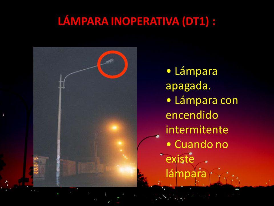 LÁMPARA INOPERATIVA (DT1) : Lámpara apagada. Lámpara con encendido intermitente Cuando no existe lámpara