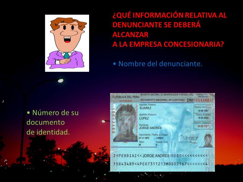 ¿QUÉ INFORMACIÓN RELATIVA AL DENUNCIANTE SE DEBERÁ ALCANZAR A LA EMPRESA CONCESIONARIA? Nombre del denunciante. Número de su documento de identidad.
