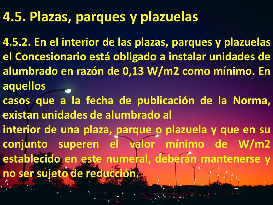 4.5. Plazas, parques y plazuelas 4.5.2. En el interior de las plazas, parques y plazuelas el Concesionario está obligado a instalar unidades de alumbr