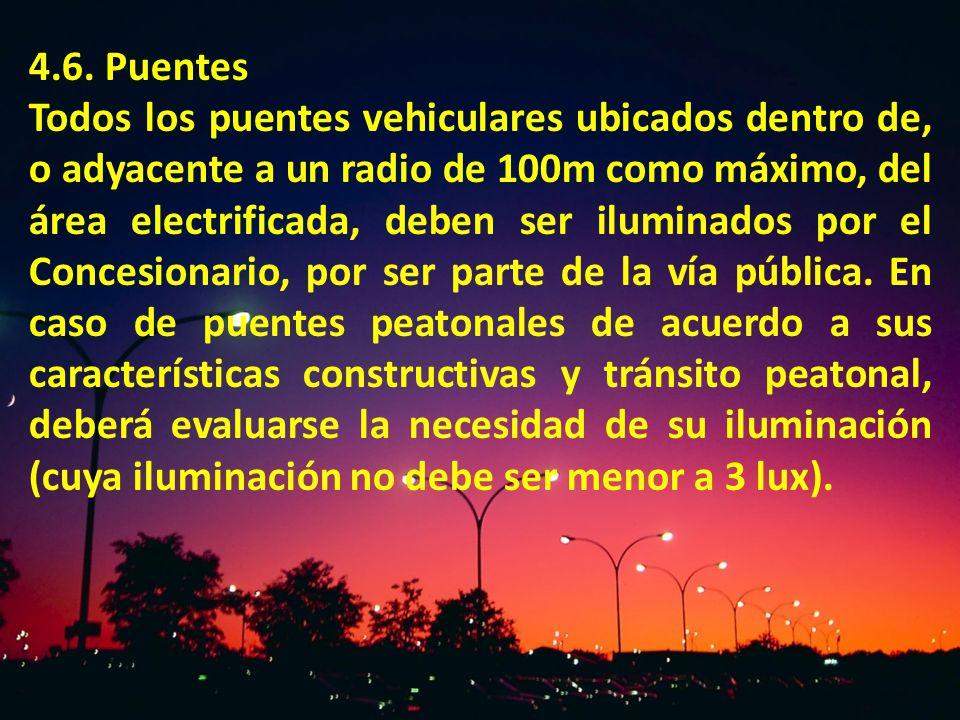 4.6. Puentes Todos los puentes vehiculares ubicados dentro de, o adyacente a un radio de 100m como máximo, del área electrificada, deben ser iluminado