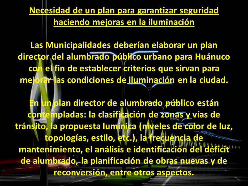 Necesidad de un plan para garantizar seguridad haciendo mejoras en la iluminación Las Municipalidades deberían elaborar un plan director del alumbrado