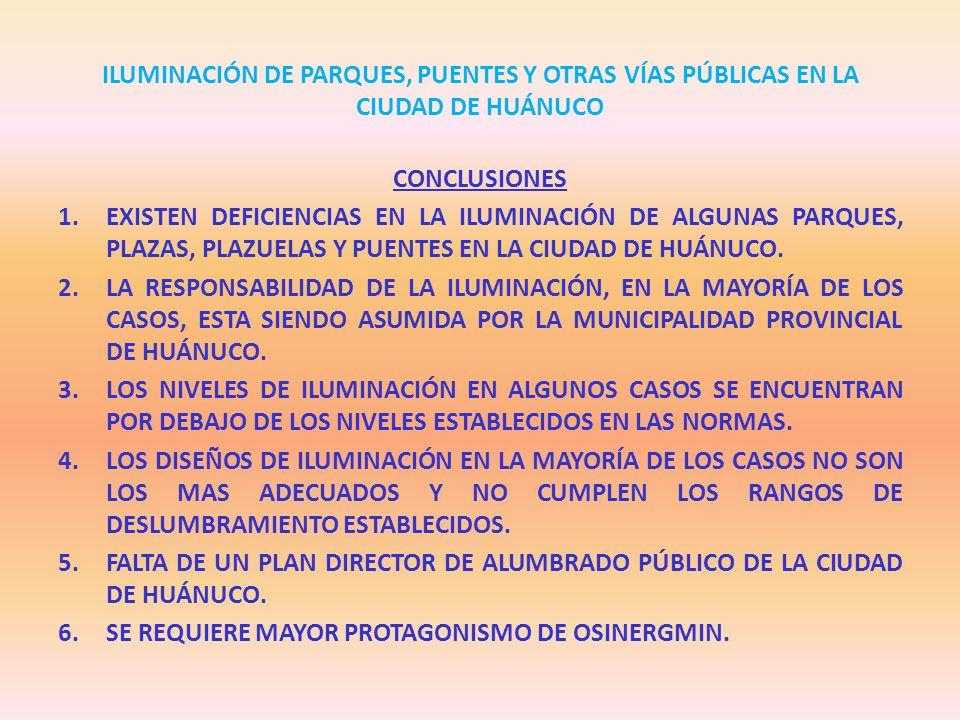 ILUMINACIÓN DE PARQUES, PUENTES Y OTRAS VÍAS PÚBLICAS EN LA CIUDAD DE HUÁNUCO CONCLUSIONES 1.EXISTEN DEFICIENCIAS EN LA ILUMINACIÓN DE ALGUNAS PARQUES