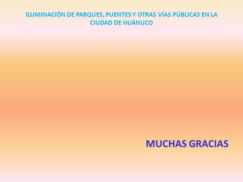 ILUMINACIÓN DE PARQUES, PUENTES Y OTRAS VÍAS PÚBLICAS EN LA CIUDAD DE HUÁNUCO MUCHAS GRACIAS