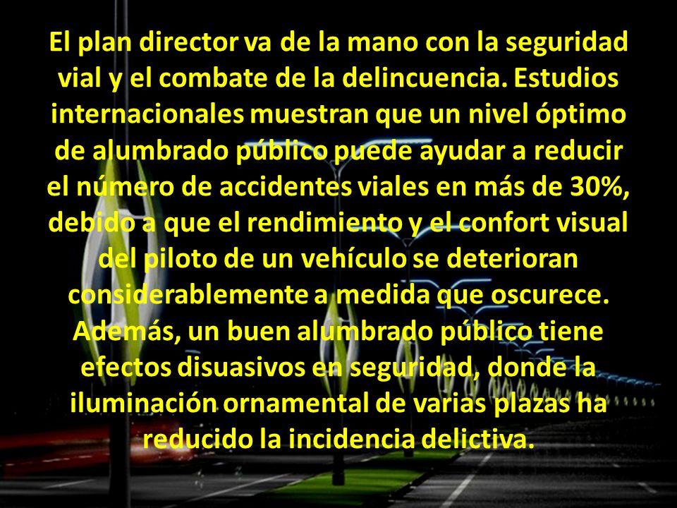 El plan director va de la mano con la seguridad vial y el combate de la delincuencia. Estudios internacionales muestran que un nivel óptimo de alumbra