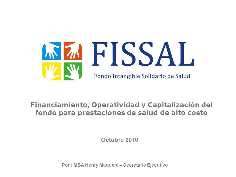 Financiamiento, Operatividad y Capitalización del fondo para prestaciones de salud de alto costo Octubre 2010 Por : MBA Henry Maquera – Secretario Ejecutivo