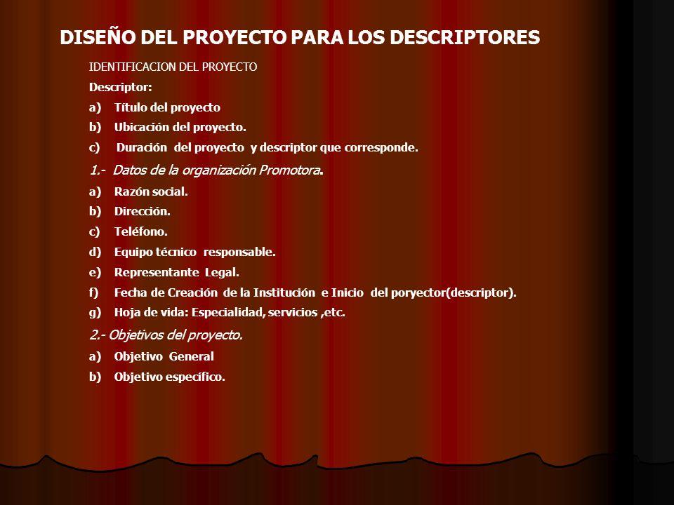 DISEÑO DEL PROYECTO PARA LOS DESCRIPTORES IDENTIFICACION DEL PROYECTO Descriptor: a)Título del proyecto b)Ubicación del proyecto.