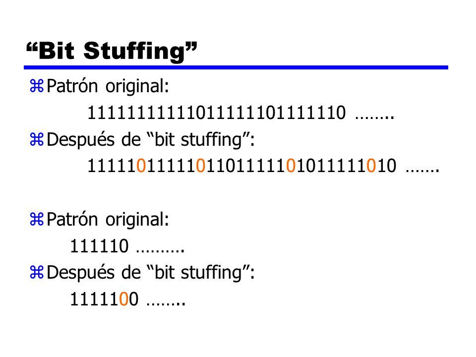 Bit Stuffing zPatrón original: 11111111111011111101111110 …….. zDespués de bit stuffing: 1111101111101101111101011111010 ……. zPatrón original: 111110