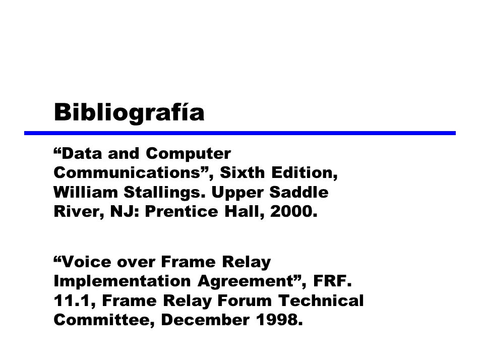 Bibliografía Data and Computer Communications, Sixth Edition, William Stallings.