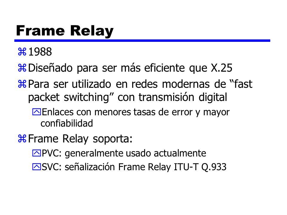 Frame Relay z1988 zDiseñado para ser más eficiente que X.25 zPara ser utilizado en redes modernas de fast packet switching con transmisión digital yEn