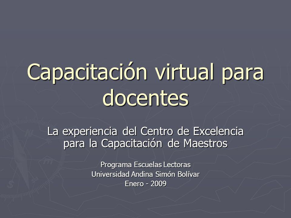 Capacitación virtual para docentes La experiencia del Centro de Excelencia para la Capacitación de Maestros Programa Escuelas Lectoras Universidad And