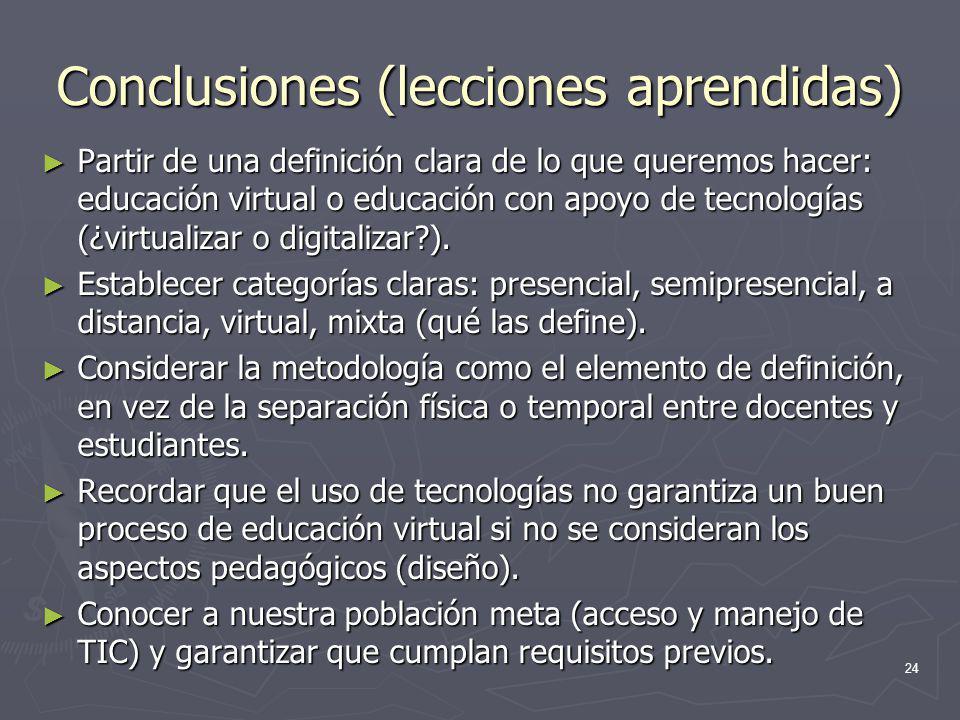Conclusiones (lecciones aprendidas) Partir de una definición clara de lo que queremos hacer: educación virtual o educación con apoyo de tecnologías (¿