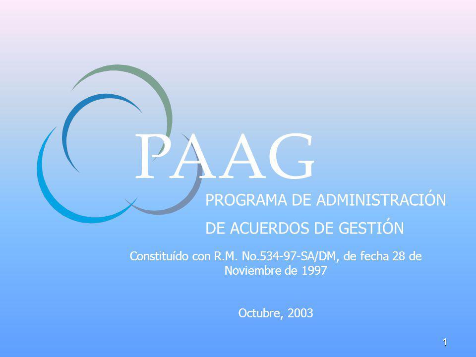 1 PAAG PROGRAMA DE ADMINISTRACIÓN DE ACUERDOS DE GESTIÓN Constituído con R.M. No.534-97-SA/DM, de fecha 28 de Noviembre de 1997 Octubre, 2003