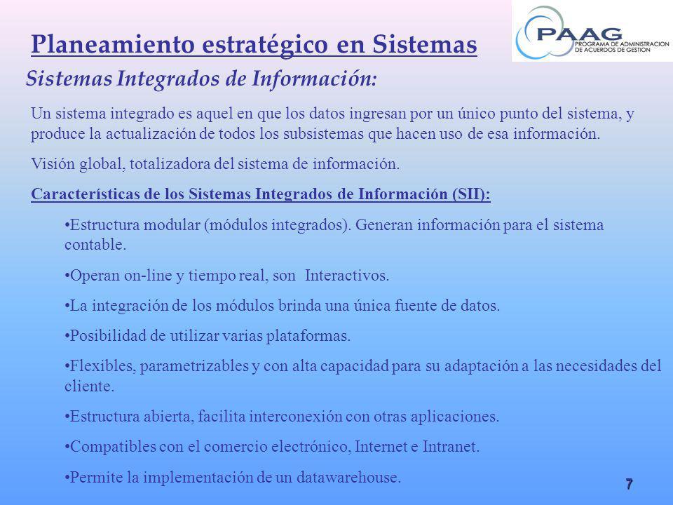 7 Planeamiento estratégico en Sistemas Sistemas Integrados de Información: Un sistema integrado es aquel en que los datos ingresan por un único punto