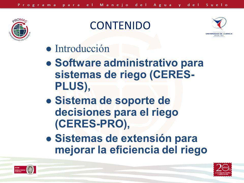 Programa para el Manejo del Agua y del Suelo CONTENIDO Introducción Software administrativo para sistemas de riego (CERES- PLUS), Sistema de soporte de decisiones para el riego (CERES-PRO), Sistemas de extensión para mejorar la eficiencia del riego