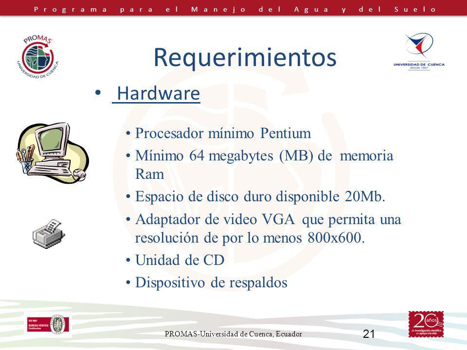 Programa para el Manejo del Agua y del Suelo PROMAS-Universidad de Cuenca, Ecuador 21 Procesador mínimo Pentium Mínimo 64 megabytes (MB) de memoria Ram Espacio de disco duro disponible 20Mb.