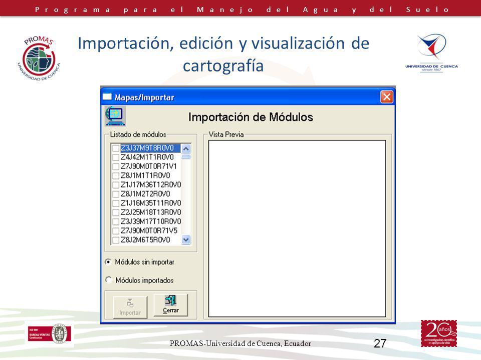 Programa para el Manejo del Agua y del Suelo PROMAS-Universidad de Cuenca, Ecuador 27 Importación, edición y visualización de cartografía
