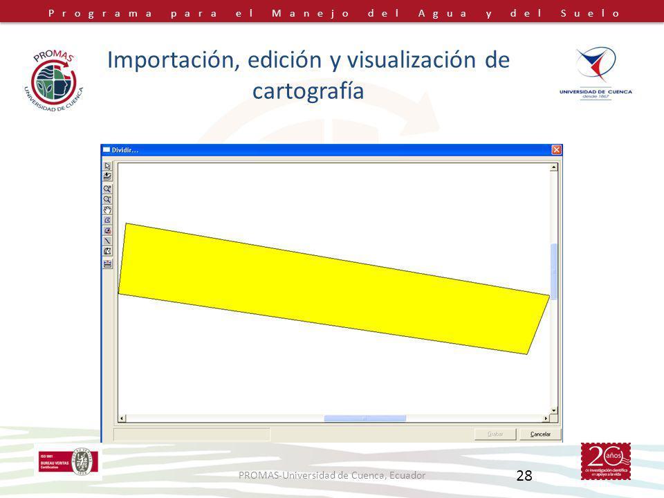 Programa para el Manejo del Agua y del Suelo PROMAS-Universidad de Cuenca, Ecuador 28 Importación, edición y visualización de cartografía