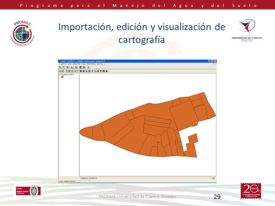 Programa para el Manejo del Agua y del Suelo PROMAS-Universidad de Cuenca, Ecuador 29 Importación, edición y visualización de cartografía