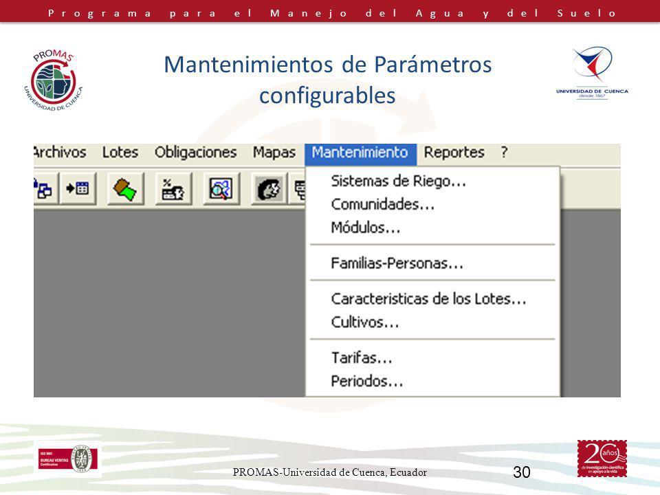 Programa para el Manejo del Agua y del Suelo PROMAS-Universidad de Cuenca, Ecuador 30 Mantenimientos de Parámetros configurables