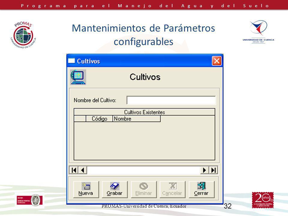 Programa para el Manejo del Agua y del Suelo PROMAS-Universidad de Cuenca, Ecuador 32 Mantenimientos de Parámetros configurables