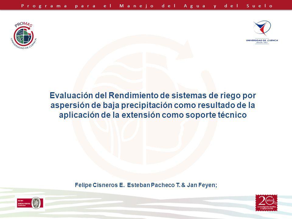 Programa para el Manejo del Agua y del Suelo Evaluación del Rendimiento de sistemas de riego por aspersión de baja precipitación como resultado de la aplicación de la extensión como soporte técnico Felipe Cisneros E.
