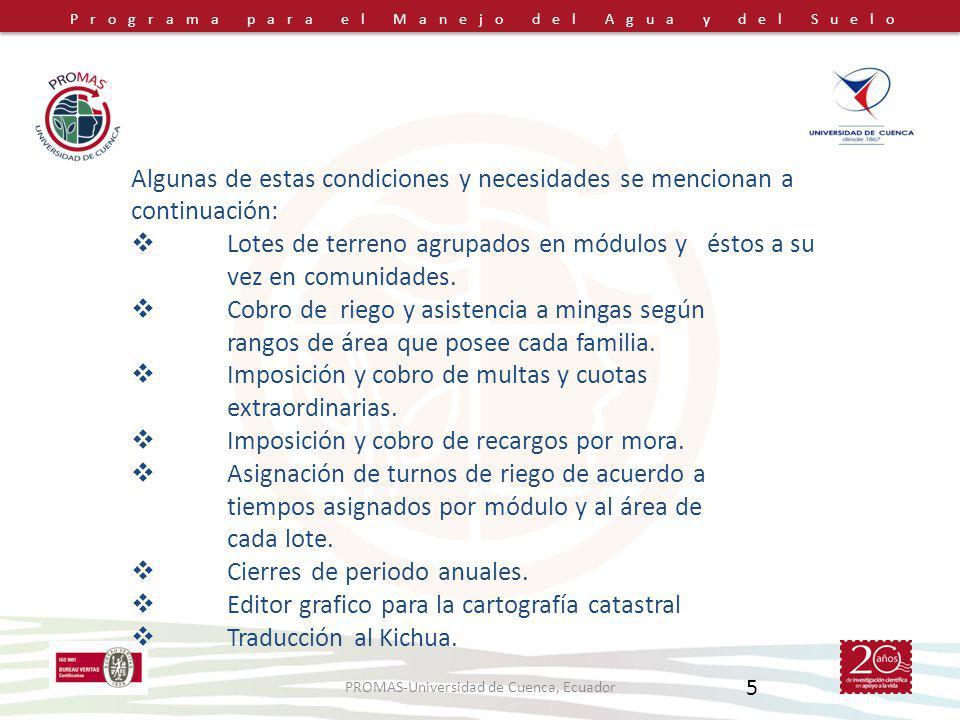 Programa para el Manejo del Agua y del Suelo PROMAS-Universidad de Cuenca, Ecuador 5 Algunas de estas condiciones y necesidades se mencionan a continuación: Lotes de terreno agrupados en módulos y éstos a su vez en comunidades.