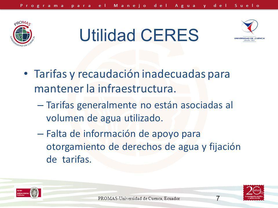 Programa para el Manejo del Agua y del Suelo PROMAS-Universidad de Cuenca, Ecuador 7 Utilidad CERES Tarifas y recaudación inadecuadas para mantener la infraestructura.