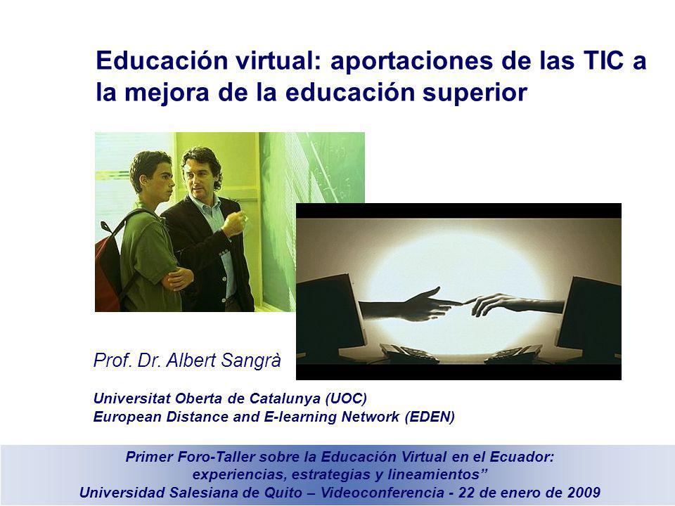 Educación virtual: aportaciones de las TIC a la mejora de la educación superior Prof. Dr. Albert Sangrà Universitat Oberta de Catalunya (UOC) European