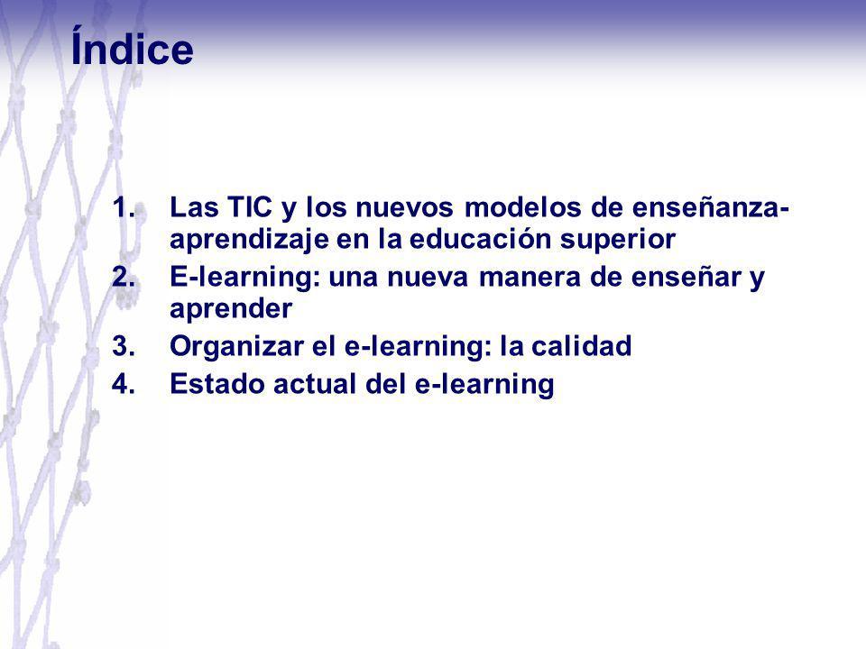 Índice 1.Las TIC y los nuevos modelos de enseñanza- aprendizaje en la educación superior 2.E-learning: una nueva manera de enseñar y aprender 3.Organi