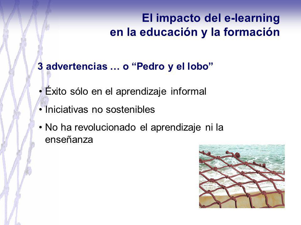 3 advertencias … o Pedro y el lobo Éxito sólo en el aprendizaje informal Iniciativas no sostenibles No ha revolucionado el aprendizaje ni la enseñanza