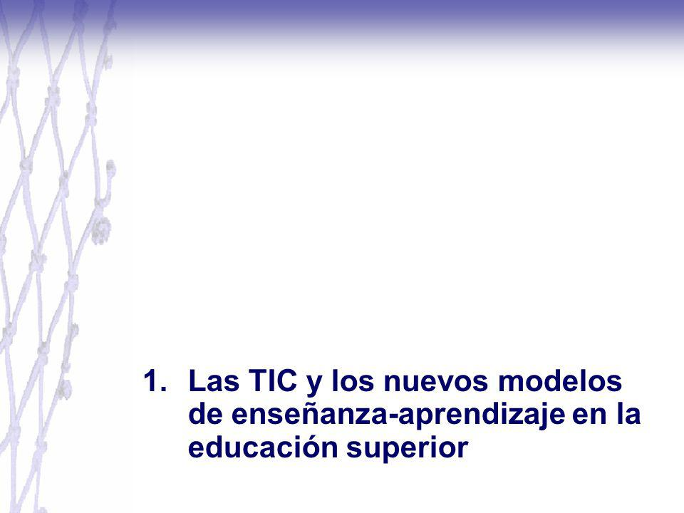 1.Las TIC y los nuevos modelos de enseñanza-aprendizaje en la educación superior