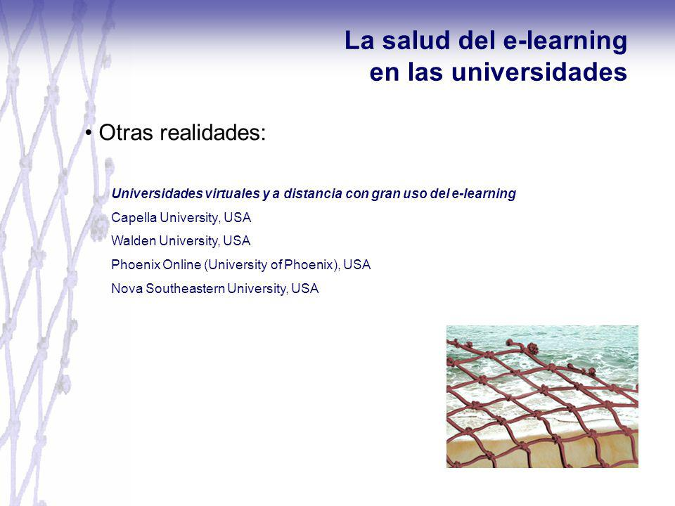 Otras realidades: La salud del e-learning en las universidades Universidades virtuales y a distancia con gran uso del e-learning Capella University, USA Walden University, USA Phoenix Online (University of Phoenix), USA Nova Southeastern University, USA