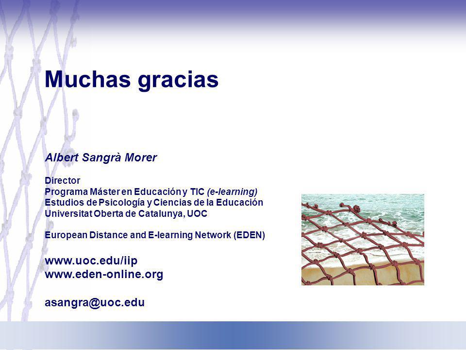 Muchas gracias Albert Sangrà Morer Director Programa Máster en Educación y TIC (e-learning) Estudios de Psicología y Ciencias de la Educación Universi
