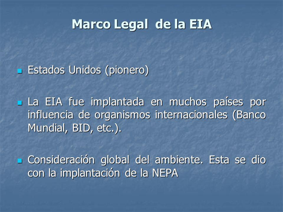 Marco Legal de la EIA Estados Unidos (pionero) Estados Unidos (pionero) La EIA fue implantada en muchos países por influencia de organismos internacionales (Banco Mundial, BID, etc.).