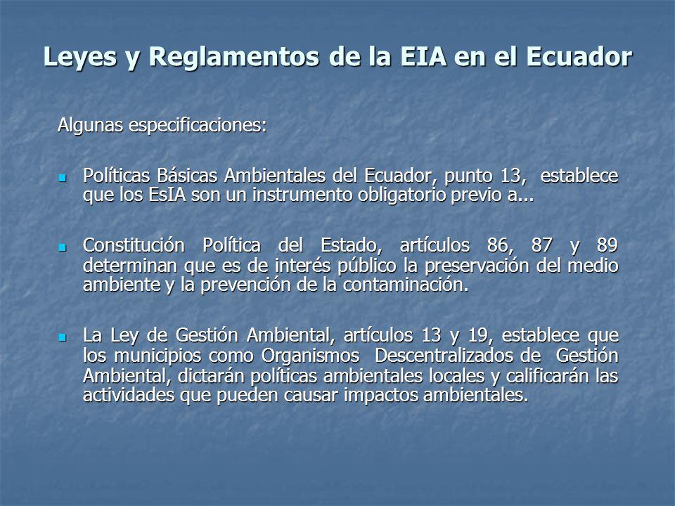 Leyes y Reglamentos de la EIA en el Ecuador Algunas especificaciones: Políticas Básicas Ambientales del Ecuador, punto 13, establece que los EsIA son