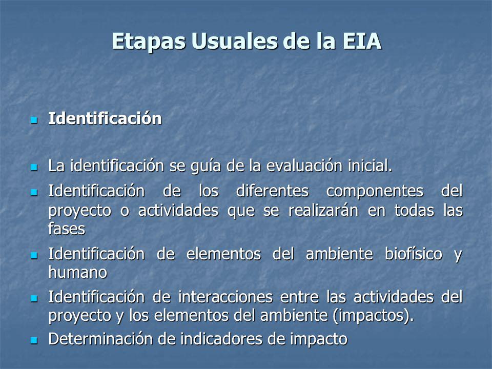 Etapas Usuales de la EIA Identificación Identificación La identificación se guía de la evaluación inicial. La identificación se guía de la evaluación