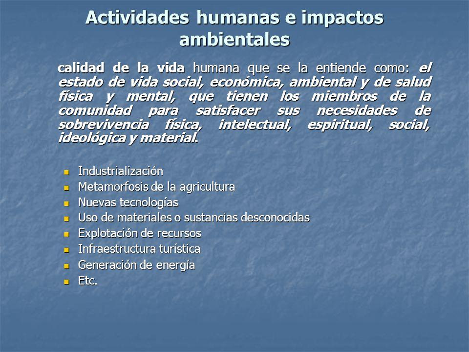Actividades humanas e impactos ambientales calidad de la vida humana que se la entiende como: el estado de vida social, económica, ambiental y de salu