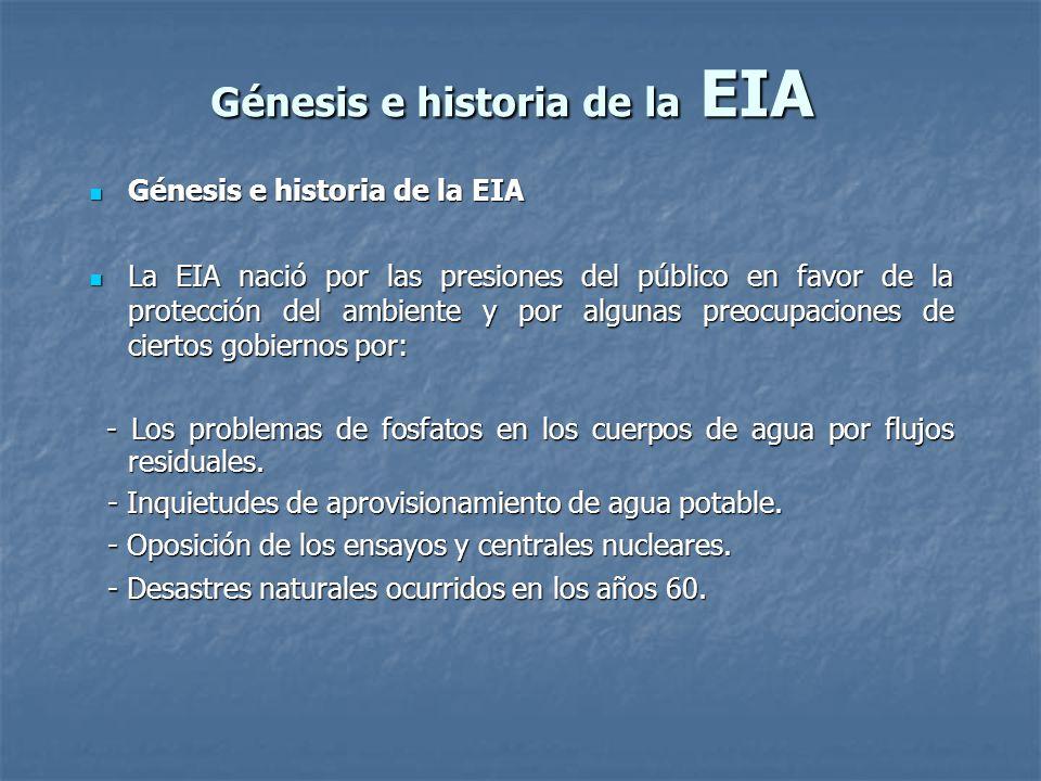 Génesis e historia de la EIA Génesis e historia de la EIA Génesis e historia de la EIA La EIA nació por las presiones del público en favor de la prote