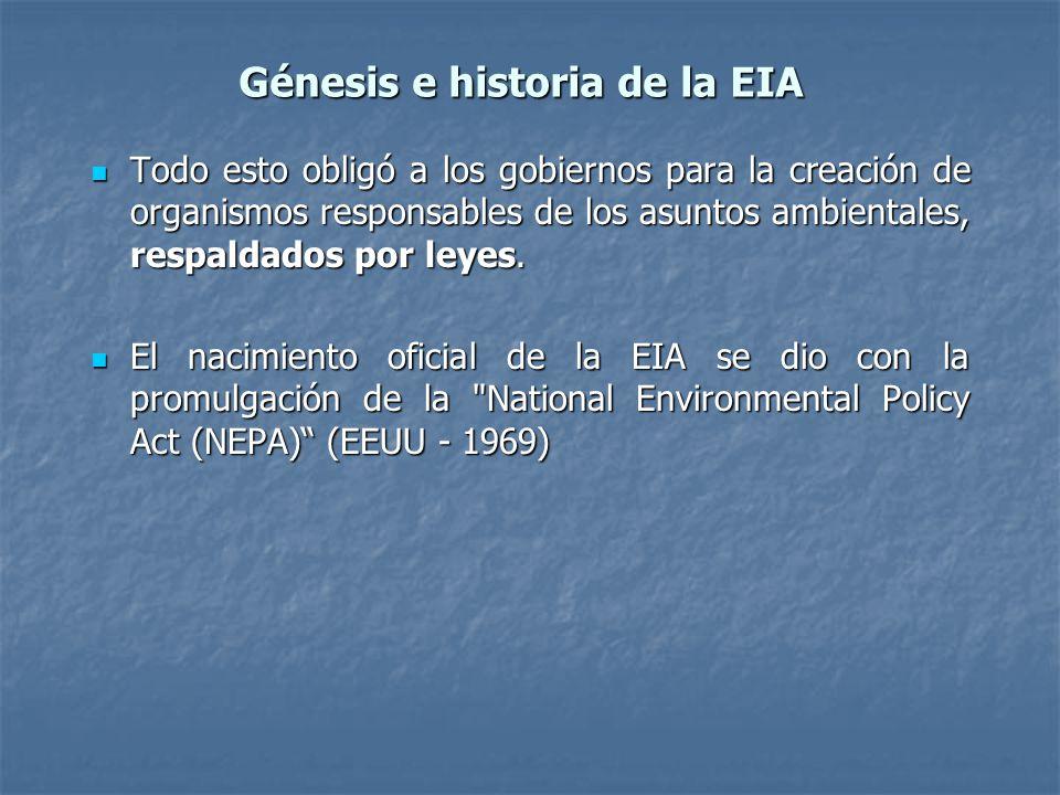 Génesis e historia de la EIA Todo esto obligó a los gobiernos para la creación de organismos responsables de los asuntos ambientales, respaldados por