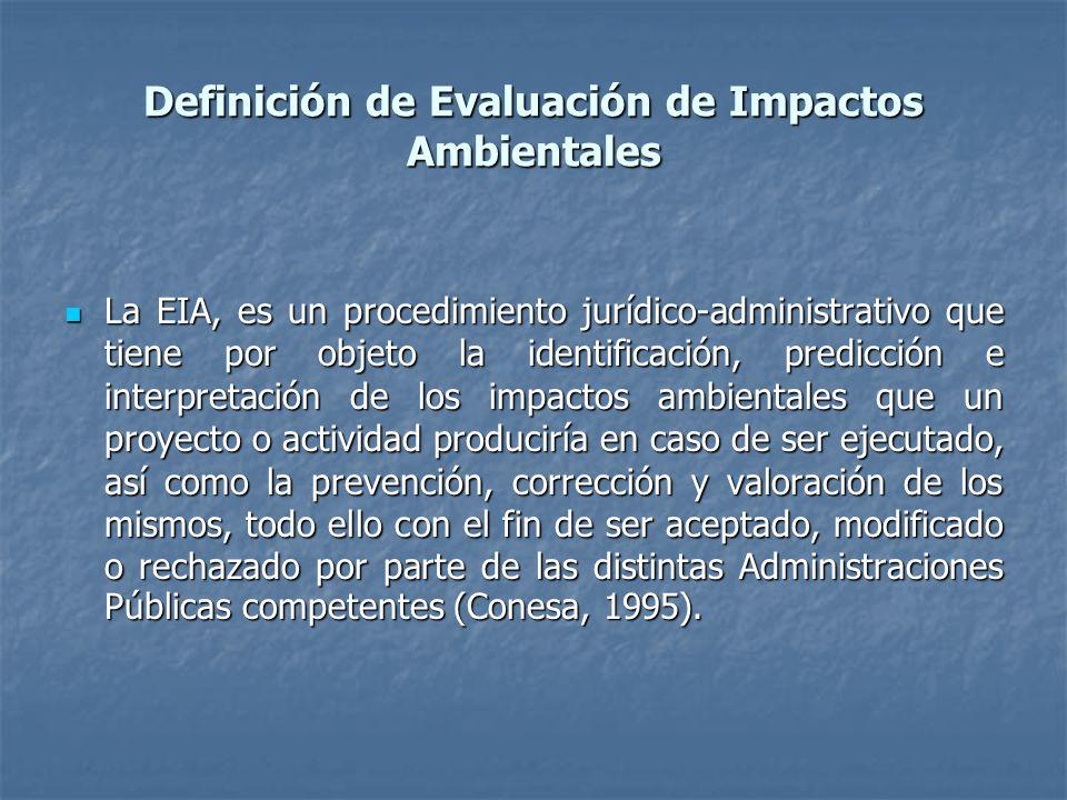 Definición de Evaluación de Impactos Ambientales La EIA, es un procedimiento jurídico-administrativo que tiene por objeto la identificación, predicció