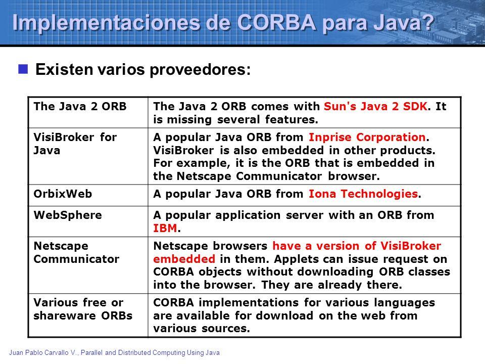 Juan Pablo Carvallo V., Parallel and Distributed Computing Using Java Implementaciones de CORBA para Java? Existen varios proveedores: The Java 2 ORBT