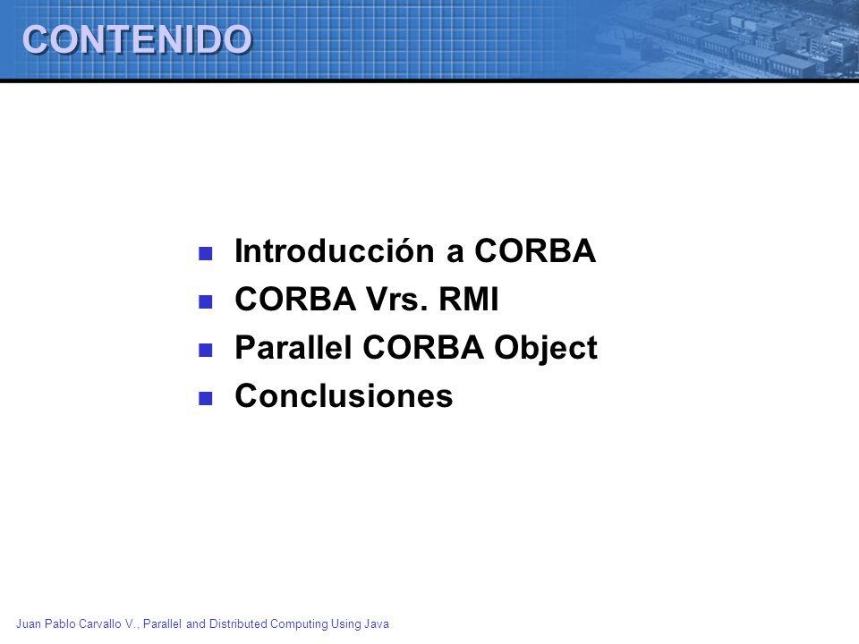 Juan Pablo Carvallo V., Parallel and Distributed Computing Using Java Conclusiones Existen varias implementaciones de CORBA para java actualmente en el mercado, lo cual hace viable su utilización con este lenguaje.