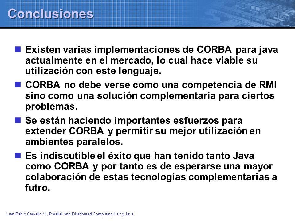 Juan Pablo Carvallo V., Parallel and Distributed Computing Using Java Conclusiones Existen varias implementaciones de CORBA para java actualmente en e