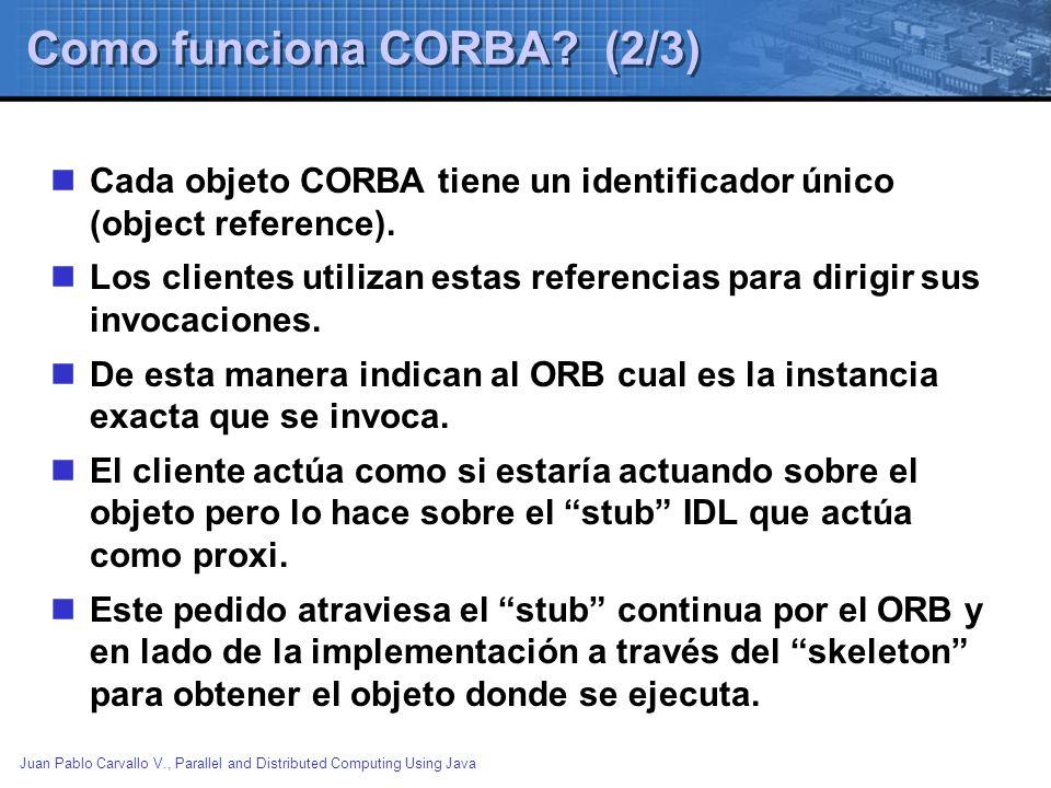 Juan Pablo Carvallo V., Parallel and Distributed Computing Using Java Como funciona CORBA? (2/3) Cada objeto CORBA tiene un identificador único (objec