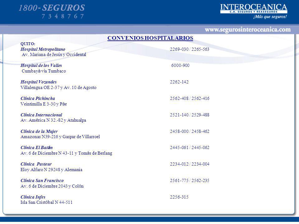 CONVENIOS HOSPITALARIOS QUITO: Hospital Metropolitano 2269-030 / 2265-563 Av. Mariana de Jes ú s y Occidental Hospital de los Valles 6000-900 Cumbay á