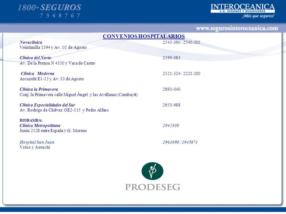 CONVENIOS HOSPITALARIOS Novaclinica 2545-390 / 2545-505 Veintimilla 1394 y Av. 10 de Agosto Cl í nica del Norte2599-083 Av. De la Prensa N 4350 y Vaca
